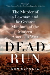Dead Run - The Murder of a Lawman and the Greatest Manhunt of the Modern American West ebook by Dan Schultz