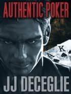 Authentic Poker ebook by JJ DeCeglie