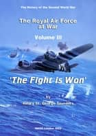 The Royal Air Force at War 1939 - 1945: The Fight is Won ebook by Dennis Richards, Hilary St George Saunders