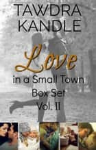 Love in a Small Town Box Set Volume II ebook by Tawdra Kandle