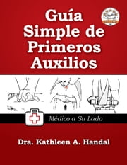 Guía Simple de Primeros Auxilios ebook by Kathleen A. Handal, MD