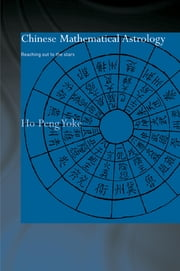 Chinese Mathematical Astrology - Reaching Out to the Stars ebook by Ho Peng Yoke
