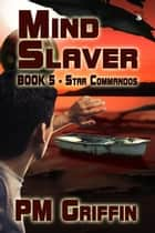 Mind Slaver - The Star Commandos, #5 ebook by P.M. Griffin