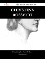 Christina Rossetti 80 Success Facts - Everything you need to know about Christina Rossetti ebook by Christopher Lloyd
