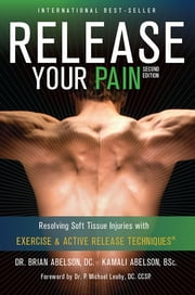 Release Your Pain: 2nd Edition - EBOOK: Resolving Soft Tissue Injuries with Exercise and Active Release Techniques - Resolving Soft Tissue Injuries with Exercise and Active Release Techniques ebook by Kobo.Web.Store.Products.Fields.ContributorFieldViewModel