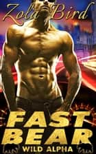 Fast Bear (Paranormal BBW Shifter Romance) - Wild Alpha Shifter Mates, #2 ebook by Zola Bird