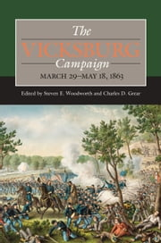 The Vicksburg Campaign, March 29-May 18, 1863 ebook by Steven E. Woodworth, Charles D Grear, Michael B. Ballard,...