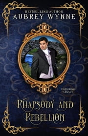 Rhapsody and Rebellion - Enduring Legacy, #7 ebook by Aubrey Wynne