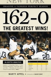 162-0: Imagine a Yankees Perfect Season - The Greatest Wins! ebook by Marty Appel,Bucky Dent