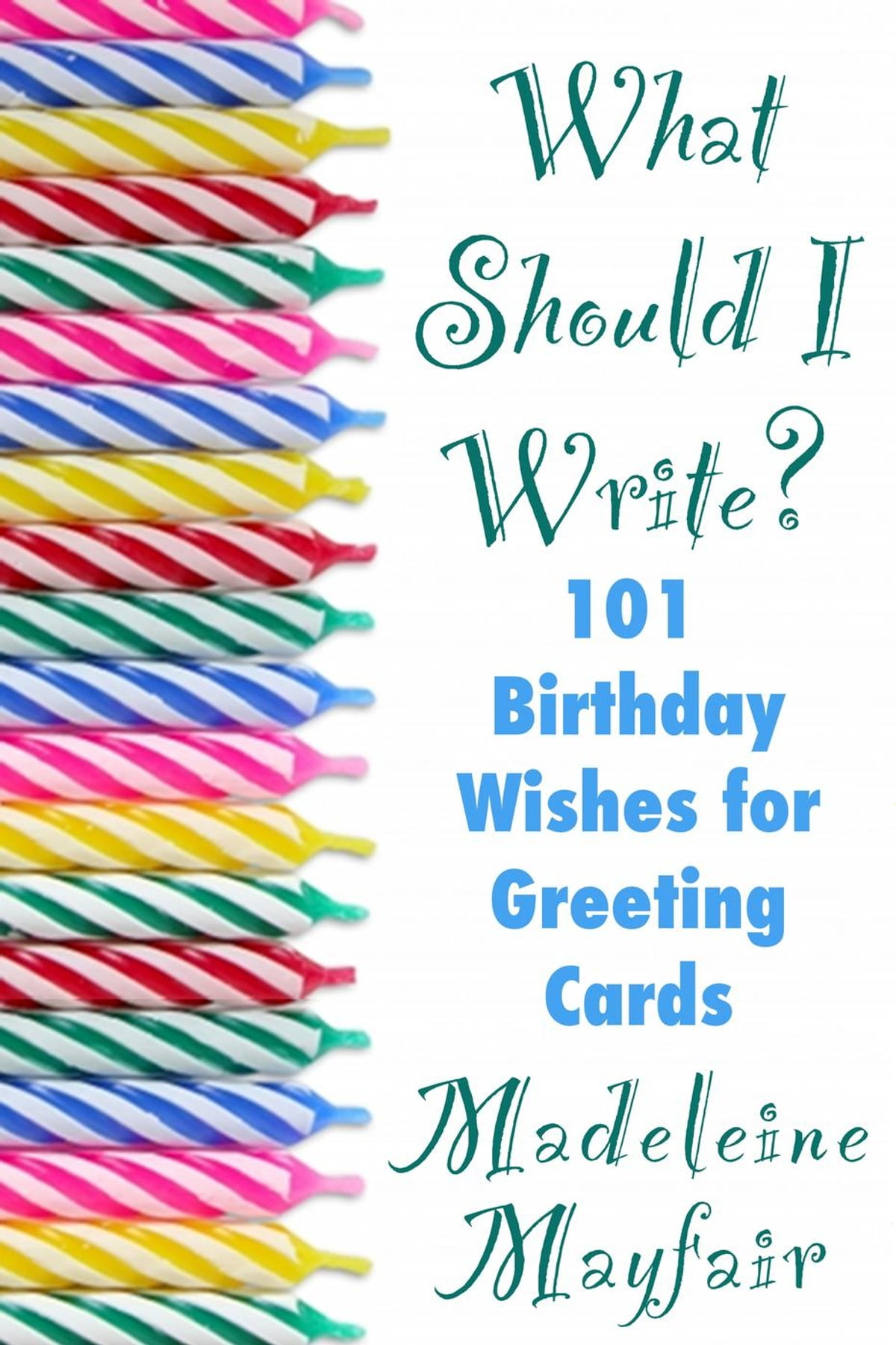 What Should I Write 101 Birthday Wishes For Greeting Cards Ebook By