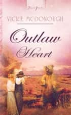 Outlaw Heart ebook by Vickie McDonough