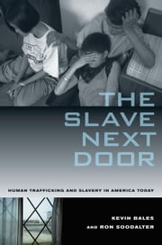 The Slave Next Door: Human Trafficking and Slavery in America Today ebook by Bales, Kevin