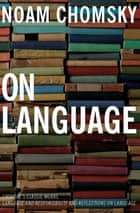 On Language - Chomsky's Classic Works: Language and Responsibility and Reflections on Language ebook by Noam Chomsky