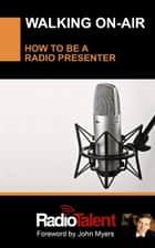Walking On-Air, How to be a Radio Presenter ebook by Radio Talent