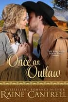 Once an Outlaw - The Kincaids - Book Two ebook by Raine Cantrell