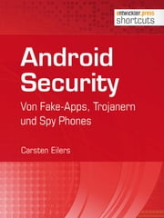 Android Security - Von Fake-Apps, Trojanern und Spy Phones ebook by Carsten Eilers