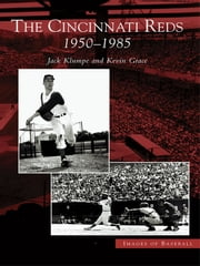 Cincinnati Reds, The - 1950-1985 ebook by Jack Klumpe,Kevin Grace