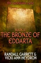 The Bronze of Eddarta - The Gandalara Cycle: Book 3 ebook by Randall Garrett, Vicki Ann Heydron