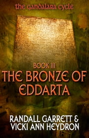 The Bronze of Eddarta - The Gandalara Cycle: Book 3 ebook by Randall Garrett,Vicki Ann Heydron