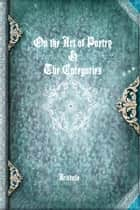 On the Art of Poetry & The Categories ebook by Aristotle
