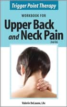 Trigger Point Therapy Workbook for Upper Back and Neck Pain (2nd Ed) ebook by Valerie DeLaune
