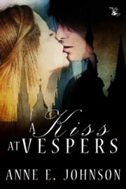 A Kiss at Vespers ebook by Anne E. Johnson
