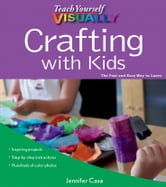 Teach Yourself VISUALLY Crafting with Kids ebook by Jennifer Casa