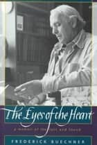 The Eyes of the Heart - A Memoir of the Lost and Found ebook by Frederick Buechner