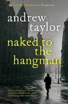 Naked to the Hangman - The Lydmouth Crime Series Book 8 ebook by Andrew Taylor