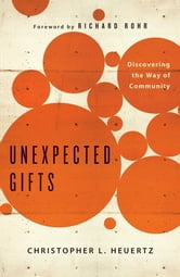 Unexpected Gifts - Discovering the Way of Community ebook by Christopher L Heuertz