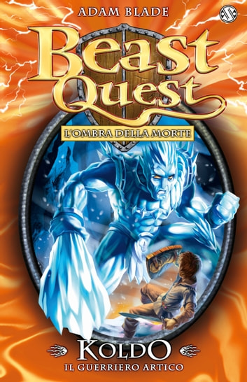 Koldo. Il Guerriero Artico - Beast Quest vol. 28 ebook by Adam Blade