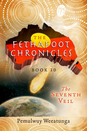 The Fethafoot Chronicles - The Seventh Veil ebook by Pemulwuy Weeatunga