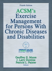 ACSM's Exercise Management for Persons With Chronic Diseases and Disabilities ebook by American College of Sports Medicine, Geoffrey E. Moore, J. Larry Durstine,...