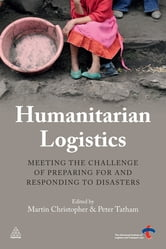 Humanitarian Logistics - Meeting the Challenge of Preparing for and Responding to Disasters ebook by Prof. Martin Christopher,Dr. Peter Tatham