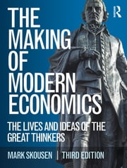 The Making of Modern Economics - The Lives and Ideas of the Great Thinkers ebook by Mark Skousen