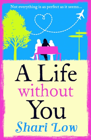 A Life Without You - An emotional page-turner to make you laugh and cry ebook by Shari Low