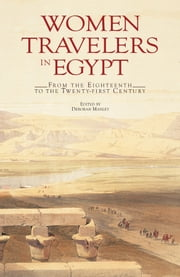 Women Travelers in Egypt: From the Eighteenth to the Twenty-first Century ebook by Deborah Manley
