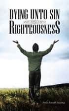 DYING UNTO SIN AND LIVING UNTO RIGHTEOUSNESS ebook by Pastor Samuel Sarpong