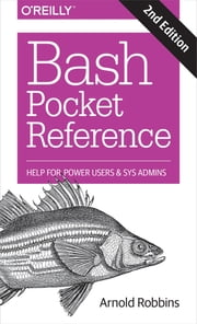 Bash Pocket Reference - Help for Power Users and Sys Admins ebook by Arnold Robbins