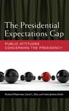 The Presidential Expectations Gap - Public Attitudes Concerning the Presidency ebook by Richard Waterman, Hank Jenkins-Smith, Carol L Silva