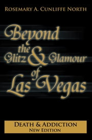 Beyond the Glitz & Glamour of Las Vegas: Death & Addiction ebook by Rosemary A. Cunliffe North