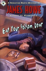 Eat Your Poison, Dear ebook by James Howe