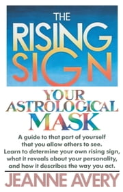 The Rising Sign - Your Astrological Mask ebook by Jeanne Avery