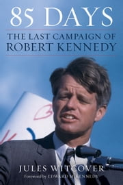 85 Days - The Last Campaign of Robert Kennedy ebook by Jules Witcover, Senator Edward M. Kennedy