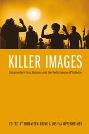 Killer Images - Documentary Film, Memory and the Performance of Violence ebook by Joshua Oppenheimer,Joram ten Brink