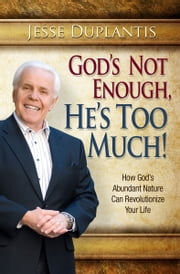 God Is Not Enough, He's Too Much! ebook by Jesse Duplantis