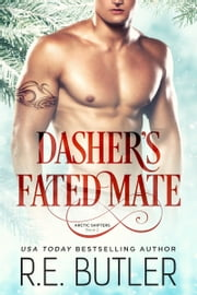 Dasher's Fated Mate (Arctic Shifters Book Two) ebook by R.E. Butler