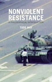 Nonviolent Resistance - A Philosophical Introduction ebook by Todd May