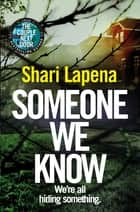 Someone We Know ebook by Shari Lapena