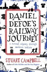 Daniel Defoe's Railway Journey - A Surreal Odyssey Through Modern Britain ebook by Stuart Campbell